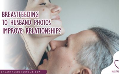 Breast Feeding To Husband Photos Improve Relationship?