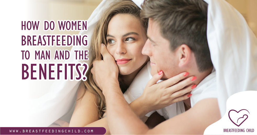 How Do Women Breast Feeding To Man And The Benefits?